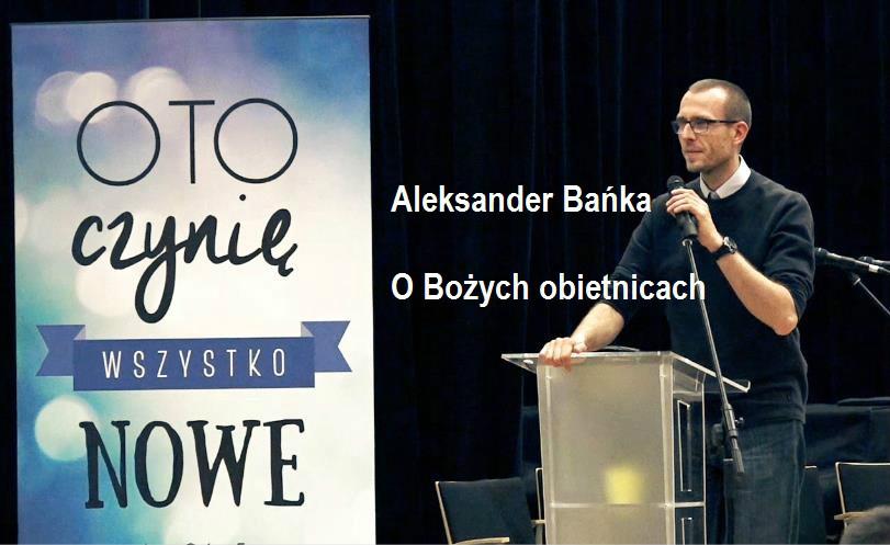 """Aleksander Bańka: """"O Bożych obietnicach"""" 1/4"""