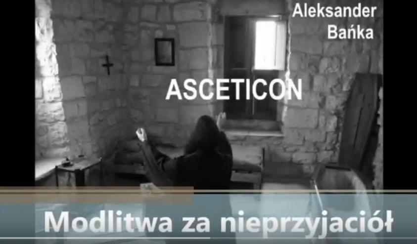 Asceticon 11 - Modlitwa za nieprzyjaciół
