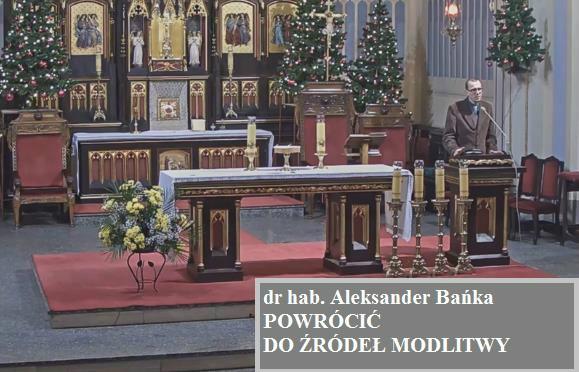 "dr hab. Aleksander Bańka: ""Powrócić do źródeł modlitwy"""