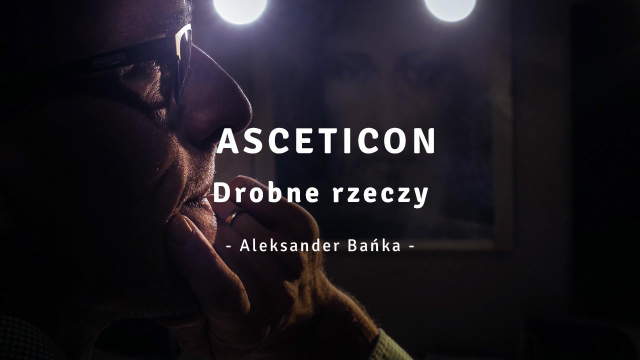 Asceticon 01 - Drobne rzeczy