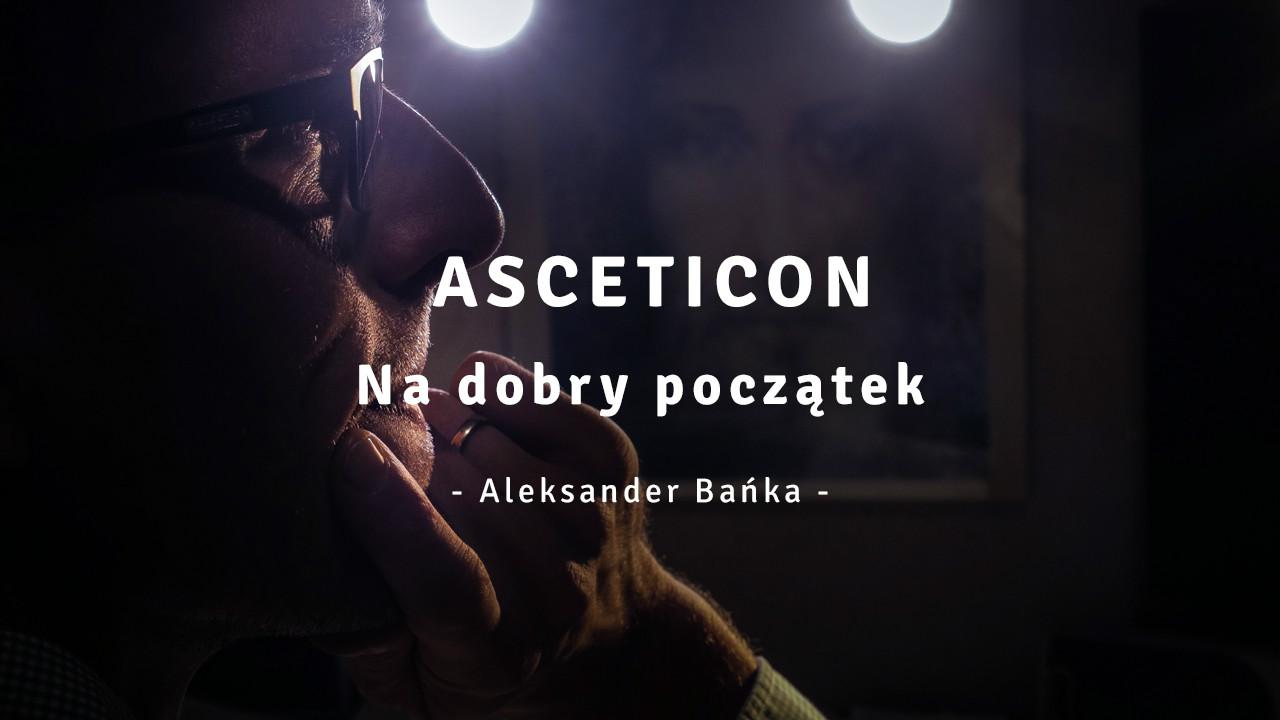 Asceticon 00 - Na dobry początek