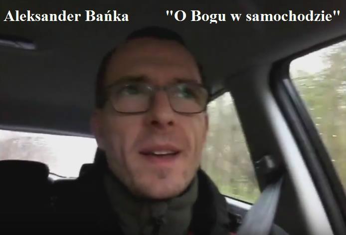 """Aleksander Bańka, """"O Bogu w samochodzie"""""""
